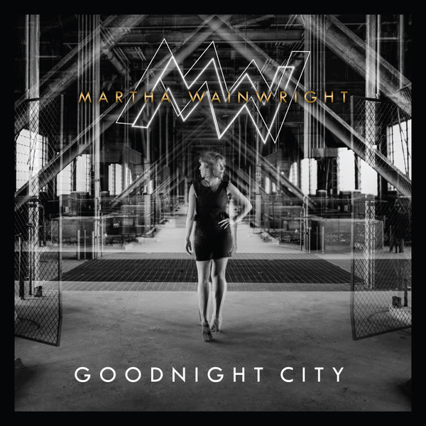MARTHA WAINWRIGHT_Goodnight City (New release Nov 25, 2016)