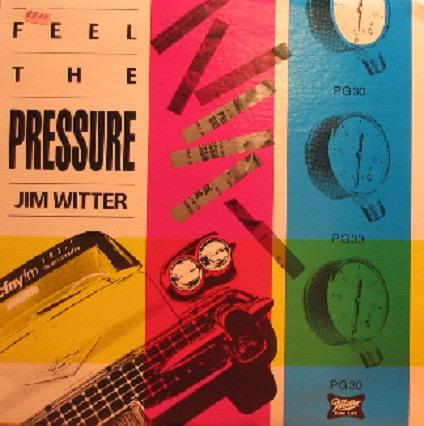 JIM WITTER_Feel The Pressure