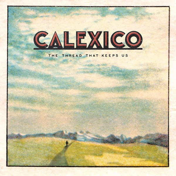 CALEXICO_The Thread That Keeps Us