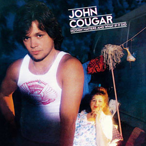 JOHN COUGAR_Nothin Matters And What If It Did
