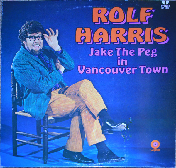 ROLF HARRIS_Jake The Peg In Vancouver Town