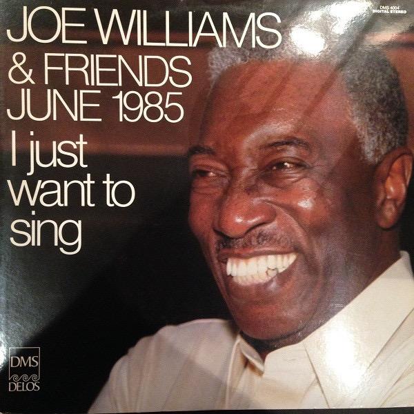 JOE WILLIAMS_Joe Williams And Friends June 1985 - I Just Want To Sing _Japanese Pressing_