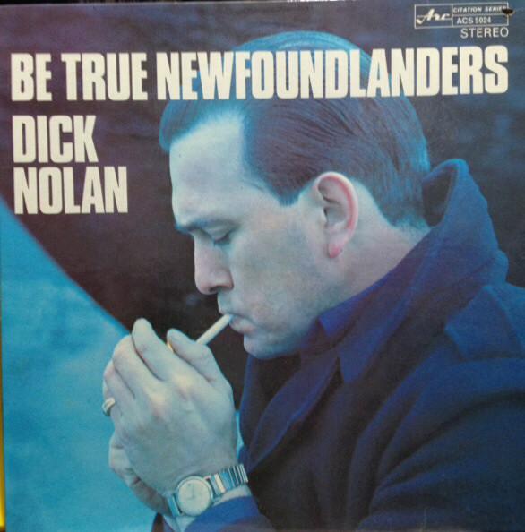 DICK NOLAN_Be True Newfoundlanders