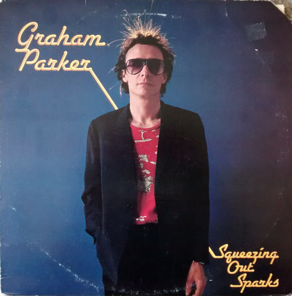 GRAHAM PARKER AND THE RUMOUR_Squeezing Out Sparks