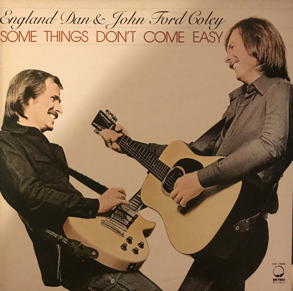 ENGLAND DAN AND JOHN FORD COLEY_Some Things Don't Come Easy