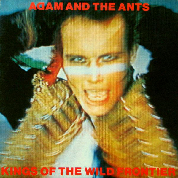ADAM AND THE ANTS_Kings Of The Wild Frontier