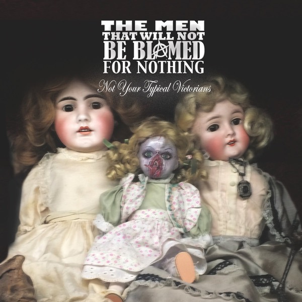 MEN THAT WILL NOT BE BLAMED FOR NOTHING_Not Your Typical Victorians (New release: Feb/17)