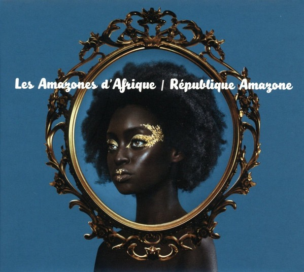 LES AMAZONES DAFRIQUE_Republique Amazone (New release: Mar 31, 2017)