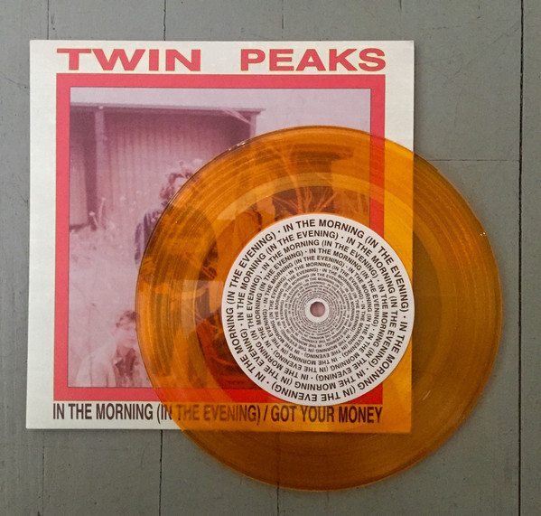 TWIN PEAKS_In The Morning In The Evening / Got Your Money