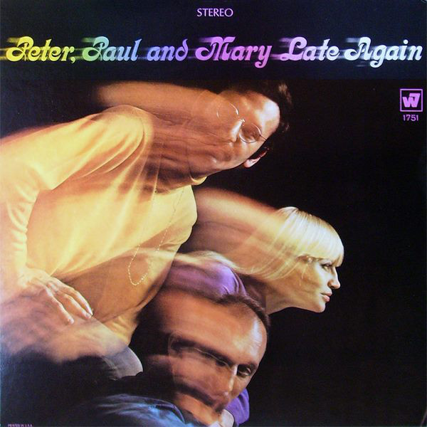 PETER PAUL AND MARY_Late Again