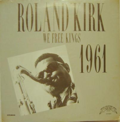 ROLAND KIRK_We Free Kings