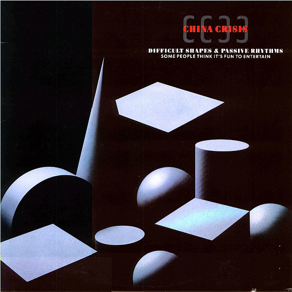CHINA CRISIS_Difficult Shapes And Passive Rhythms