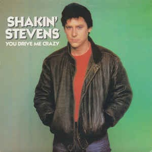 SHAKIN' STEVENS_You Drive Me Crazy