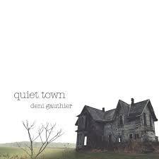 DENI GAUTHIER_Quiet Town