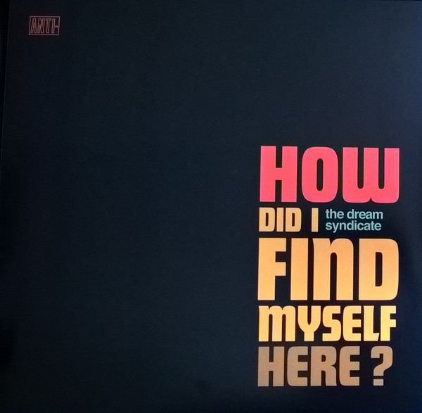 THE DREAM SYNDICATE_How Did I Find Myself Here?