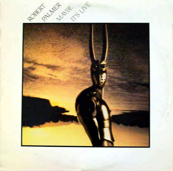 ROBERT PALMER_Maybe Its Alive