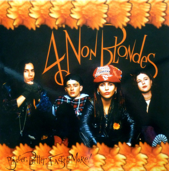 4 NON BLONDES_Bigger, Better, Faster, More!