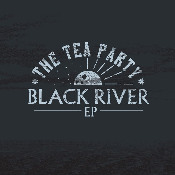 THE TEA PARTY_Black River Ep