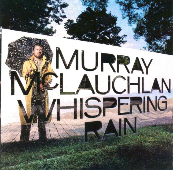 MURRAY MCLAUCHLAN_Whispering Rain
