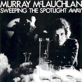 MURRAY MCLAUCHLAN_Sweeping The Spotlight Away