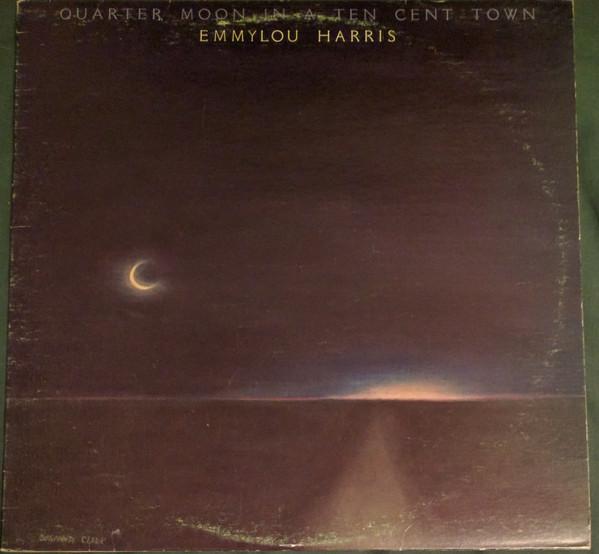 EMMYLOU HARRIS_Quarter Moon in a Ten Cent Town