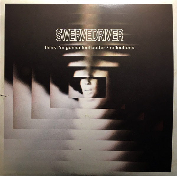SWERVEDRIVER_Think I'm Gonna Feel Better / Reflections