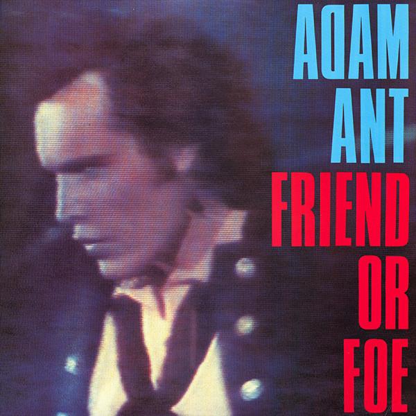 ADAM ANT_Friend Or Foe
