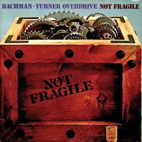 BACHMAN TURNER OVERDRIVE_Not Fragile