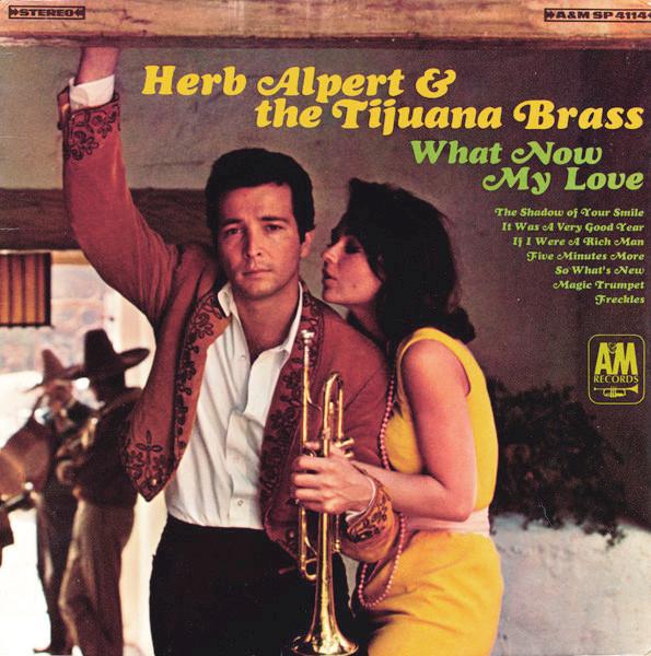 HERB ALPERT AND THE TIJUANA BRASS_What Now My Love