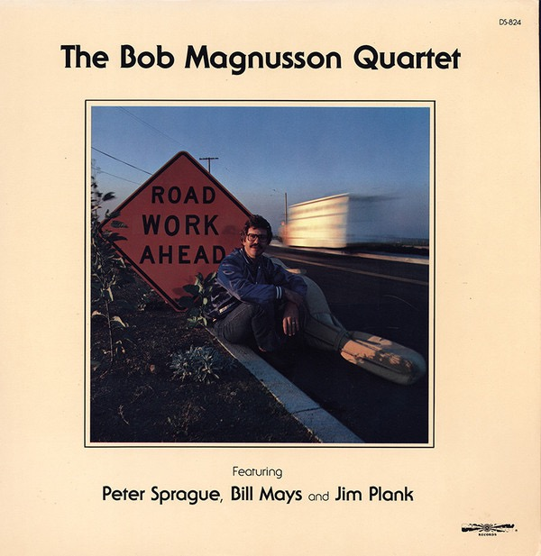 THE BOB MAGNUSSON QUARTET FEATURING PETER SPRAGUE, BILL MAYS AND JIM PLANK_Road Work Ahead