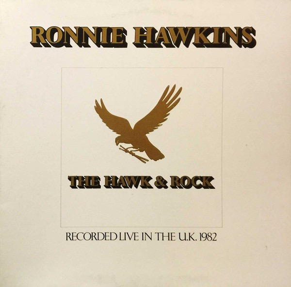 RONNIE HAWKINS_The Hawk And Rock: Recorded Live In The U.k. 1982