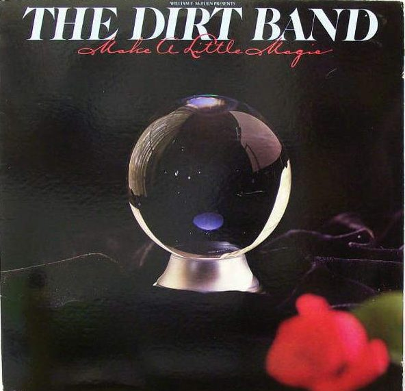 THE DIRT BAND_Make A Little Magic
