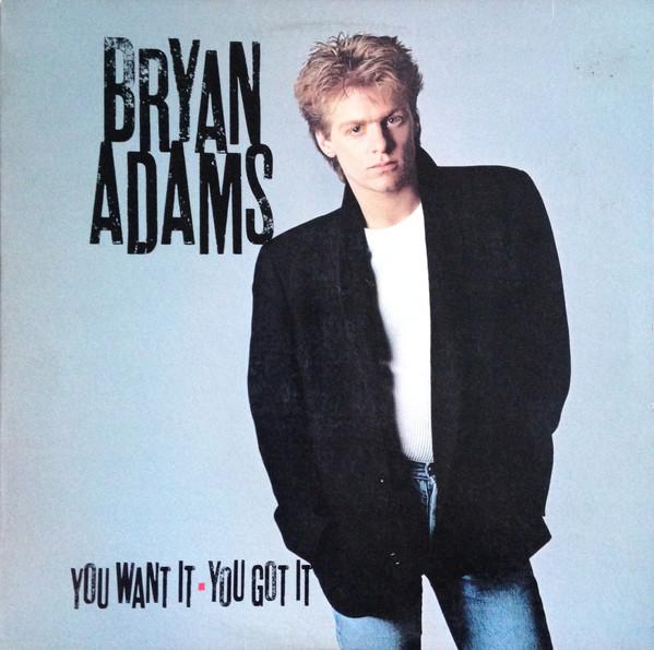 BRYAN ADAMS_You Want It, You Got It