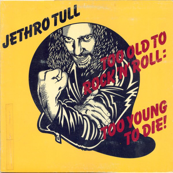 JETHRO TULL_Too Old To Rock n Roll: Too Young to Die!