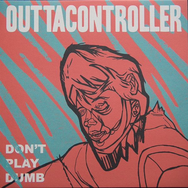 OUTTACONTROLLER_Don't Play Dumb
