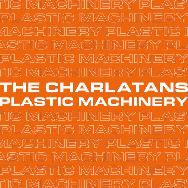 THE CHARLATANS_Plastic Machinery