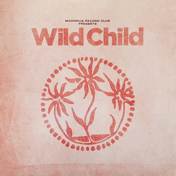 WILD CHILD_Magnolia Record Club Presents
