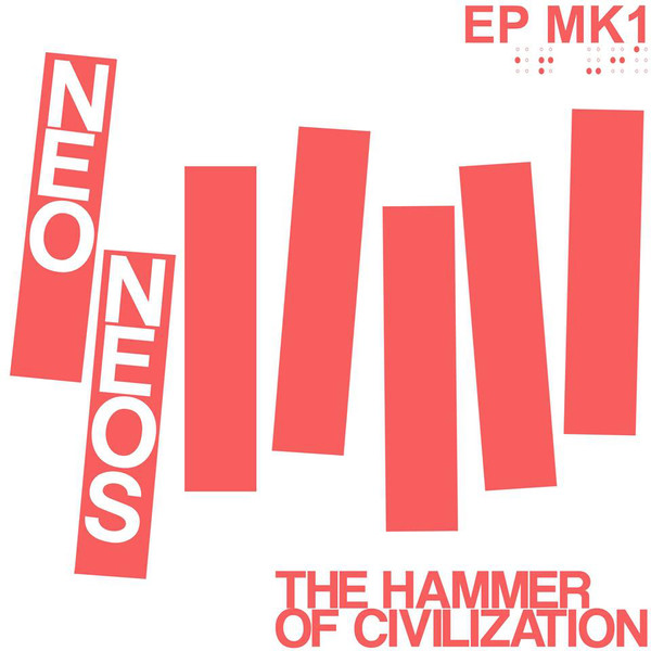 NEO NEOS_The Hammer Of Civilization Ep Mk1