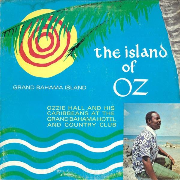 OZZIE HALL AND HIS CARIBBEANS_Grand Bahama Island, The Island Of Oz