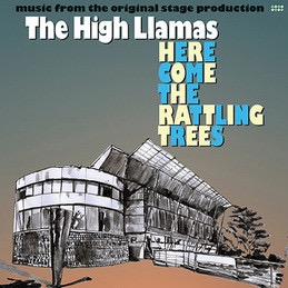 HIGH LLAMAS_Here Come the Rattling Trees (New Release: Jan 22, 2016)