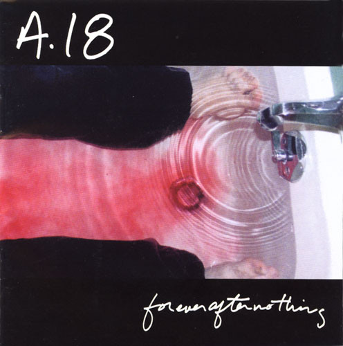A. 18_Forever After Nothing _New Reissue Apr 14, 2017_