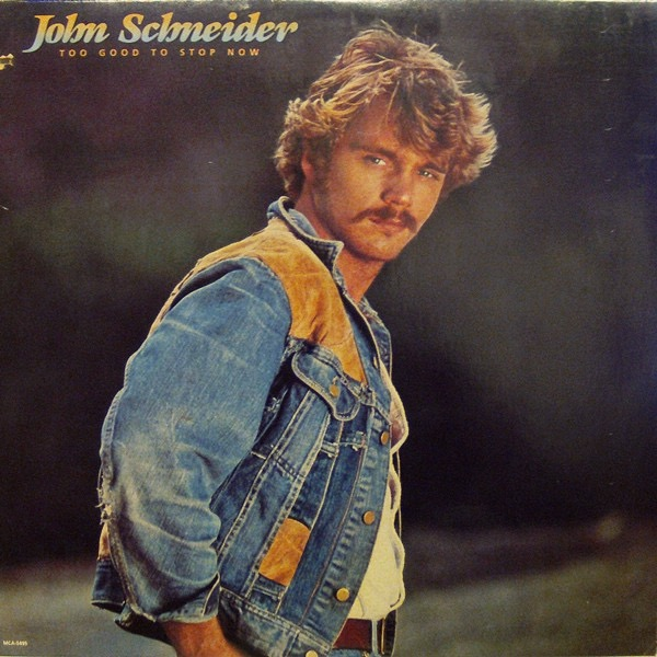 JOHN SCHNEIDER_Too Good To Stop Now