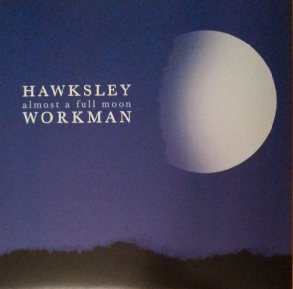 HAWKSLEY WORKMAN_Almost A Full Moon