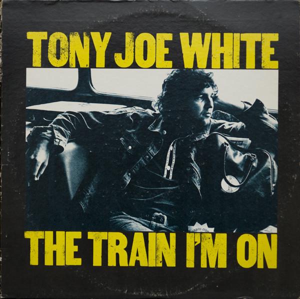 TONY JOE WHITE_The Train I'm On