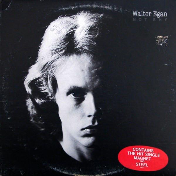 WALTER EGAN_Not Shy