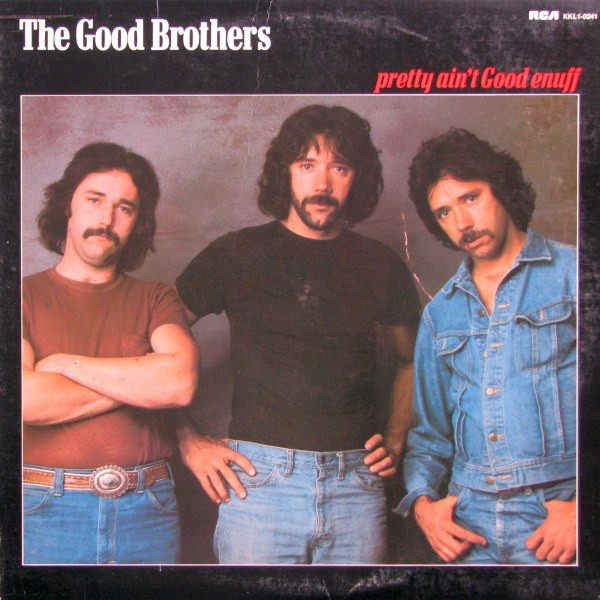 THE GOOD BROTHERS_Pretty Aint Good Enuff