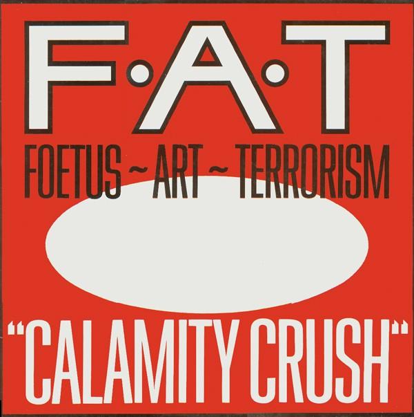 FOETUS ~ ART ~ TERRORISM_Calamity Crush