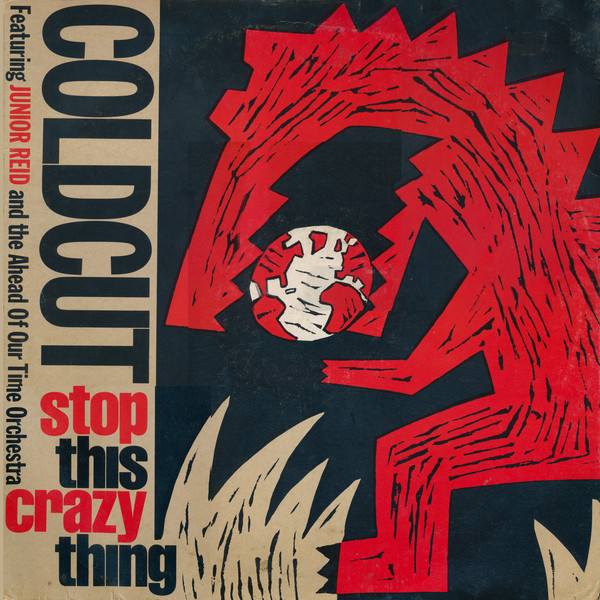 COLDCUT FEATURING JUNIOR REID AND THE AHEAD OF OUR TIME ORCHESTRA_Stop This Crazy Thing Pre-Ninja Tune