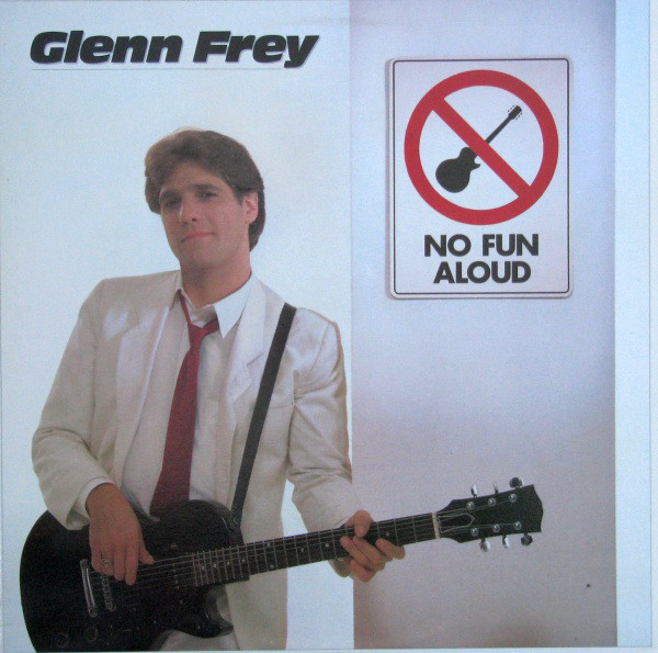 GLENN FREY_No Fun Aloud