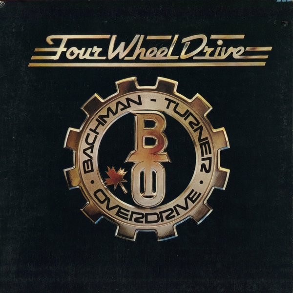 BACHMAN TURNER OVERDRIVE_Four Wheel Drive